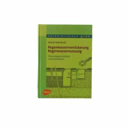 Regenwasserversickerung, Regenwassernutzung - Plannungsgrundsätze und Bauweisen